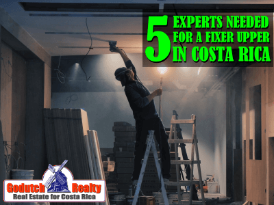 5 Experts you need when doing a fixer upper in Costa Rica